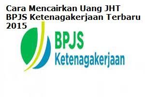 Cara Mencairkan Uang JHT BPJS Ketenagakerjaan Terbaru 2015