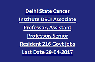 Delhi State Cancer Institute DSCI Associate Professor, Assistant Professor, Senior Resident Govt jobs Recruitment Last Date 29-04-2017
