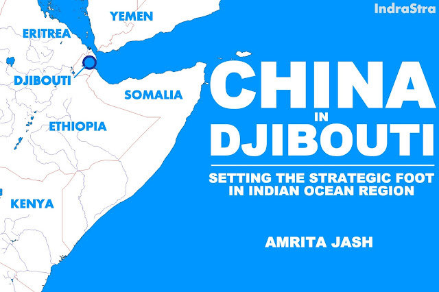 OPINION | China in Djibouti : Setting the Strategic Foot in Indian Ocean Region
