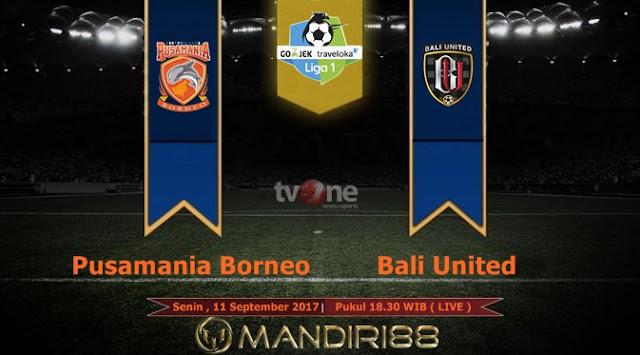 Prediksi Bola : Pusamania Borneo FC Vs Bali United , Senin 11 September 2017 Pukul 18.30 WIB @ TVONE