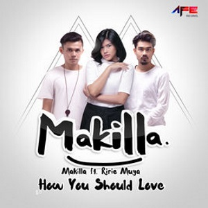Makilla feat Ririe Muya - How You Should Love