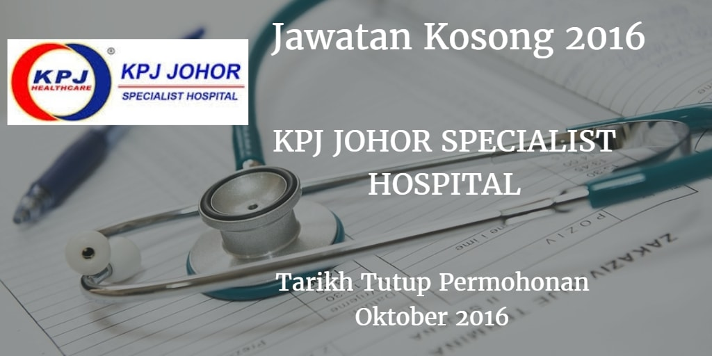 Jawatan Kosong KPJ JOHOR SPECIALIST HOSPITAL Oktober 2016