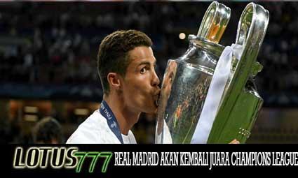 REAL MADRID AKAN KEMBALI JUARA CHAMPIONS LEAGUE