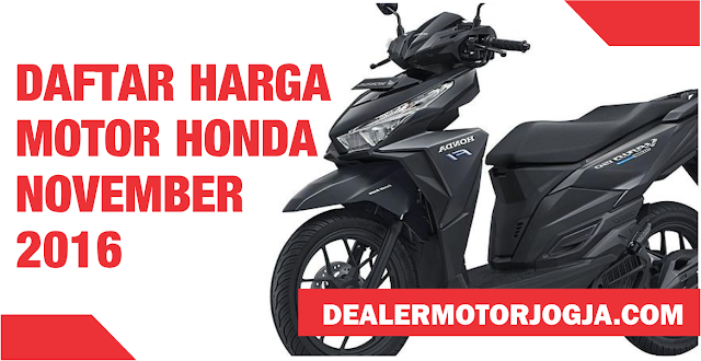 Daftar Harga Sepeda Motor Honda November 2016 untuk Wilayah Jogja dan Sekitarnya