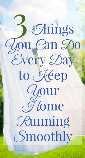 3 Things You Can Do Every Day to Keep Your Home Running Smoothly