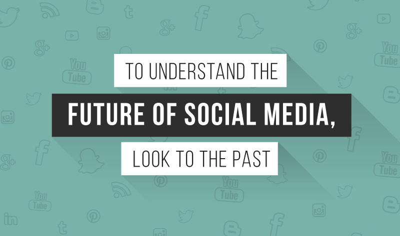To Understand the Future of Social Media, Look to the Past