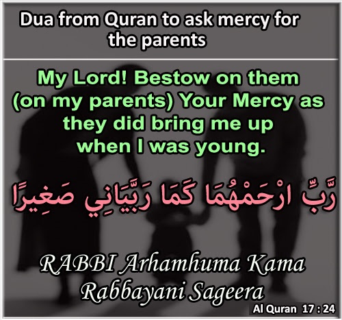 My Lord! Bestow on them ( parents) Your Mercy as they did