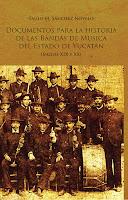 Documentos para la historia de las bandas de música del Estado de Yucatán