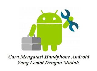 Cara Mengatasi Handphone Android Yang Lemot