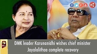 DMK leader Karunanidhi wishes CM Jayalalithaa complete recovery