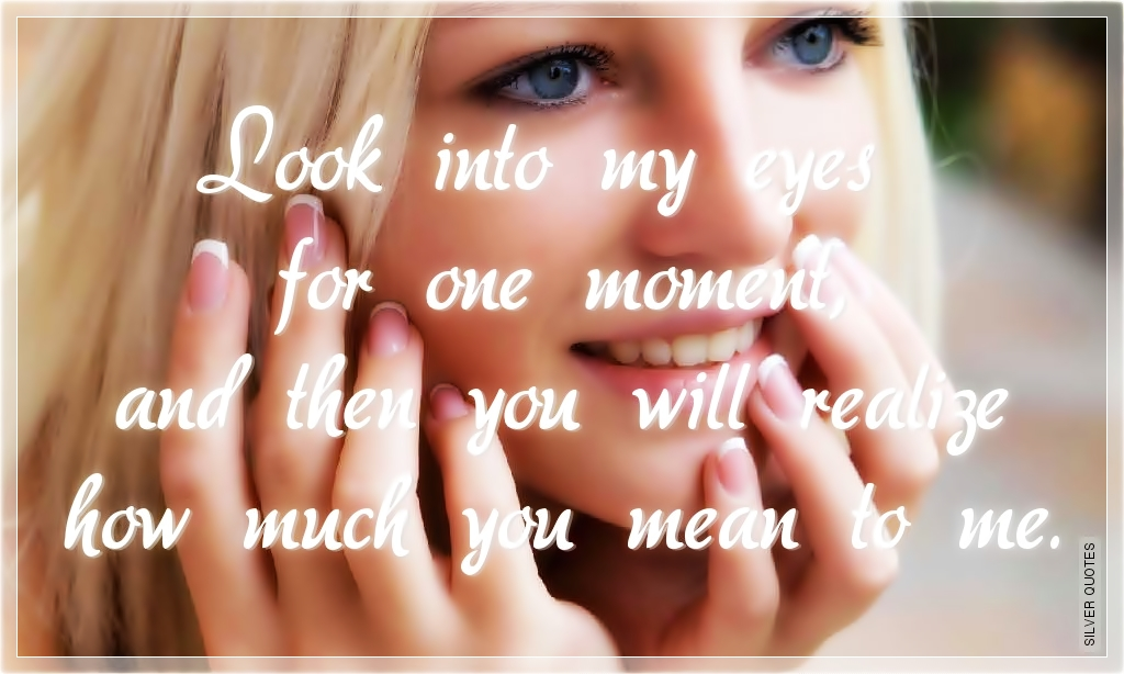 Look Into My Eyes For One Moment Silver Quotes