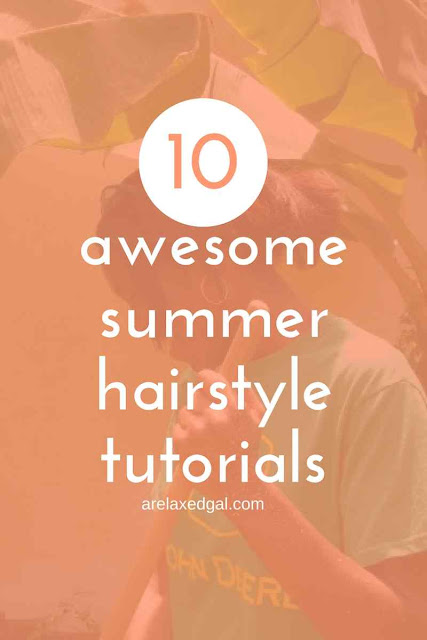 10 awesome tutorials for summer hairstyles | arelaxedgal.com