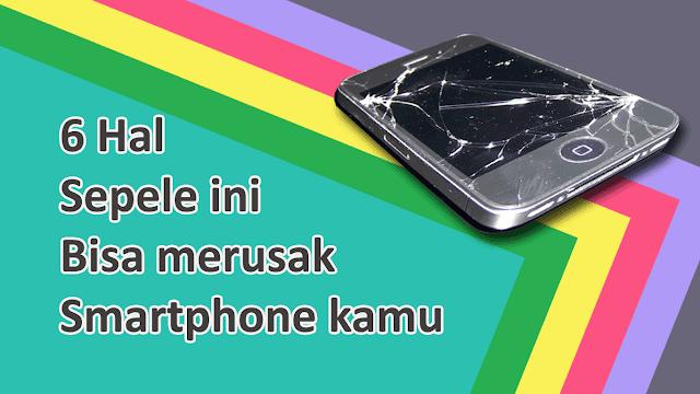 hal sepele yang bisa merusak smartphone