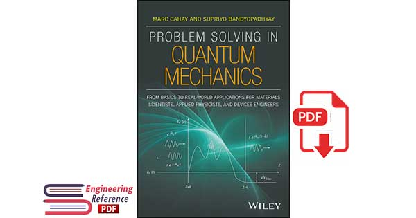 Problem Solving in Quantum Mechanics From Basics to Real-World Applications for Materials Scientists, Applied Physicists, and Devices Engineers 1st Edition by Marc Cahay, Supriyo Bandyopadhyay.