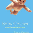 Baby Catcher: Chronicles of a Modern Midwife by Peggy Vincent