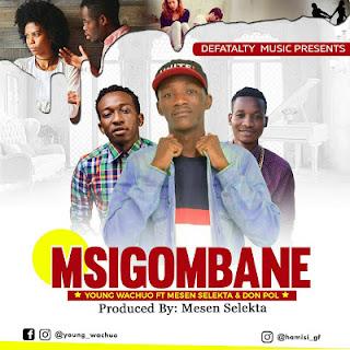 Young Wachuo Ft. Mesen Selekta & Don Pol - Msigombane