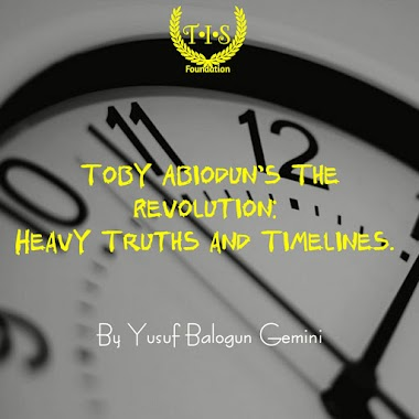 TOBY ABIODUN'S THE REVOLUTION: HEAVY TRUTHS AND TIMELINES By Yusuf Balogun Gemini
