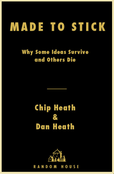Made To Stick Why Some Ideas Survive And Others Die Chip Heath & Dan Heath