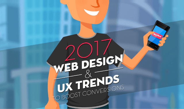2017 Web Design And Ux Trends To Boost Conversions