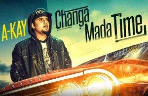 Changa Mada Time Lyrics – A Kay | Punjabi Songs Lyrics