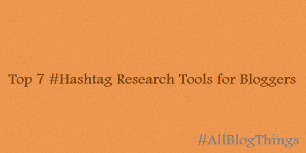 Top 7 #Hashtag Research Tools for Bloggers