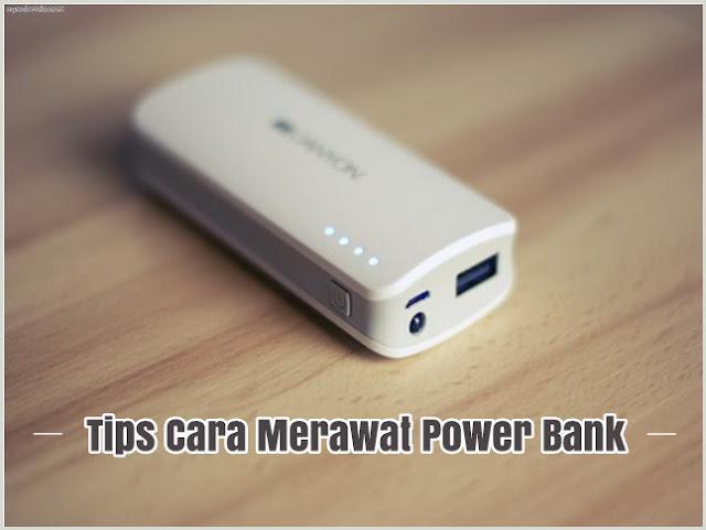 tips cara merawat power bank dengan baik dan benar agar awet, tahan lama dan tidak cepat rusak