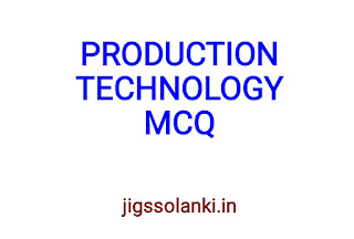 PRODUCTION TECHNOLOGY MCQ WITH ANSWER