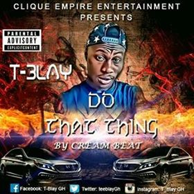New Music] T-BLAY-DO THAT THING (prod  by creamy beat