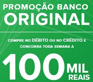 Promoção Banco Original 2017 Participar 100 Mil Reais Semana