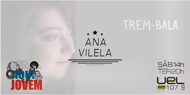 Ana Vilela, trem bala