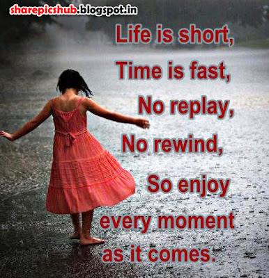 beautiful quotes on life with images:life is short, time is fast, no replay. no rewind, so enjoy