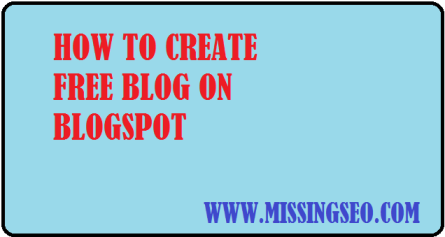 How to Create Free Blog-www.missingseo.com