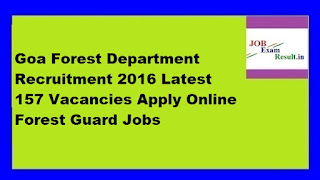 Goa Forest Department Recruitment 2016 Latest 157 Vacancies Apply Online Forest Guard Jobs