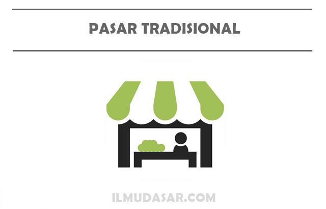 Pengertian Pasar Tradisional, Ciri Pasar Tradisional, Kelebihan Pasar Tradisional, Kekurangan Pasar Tradisional