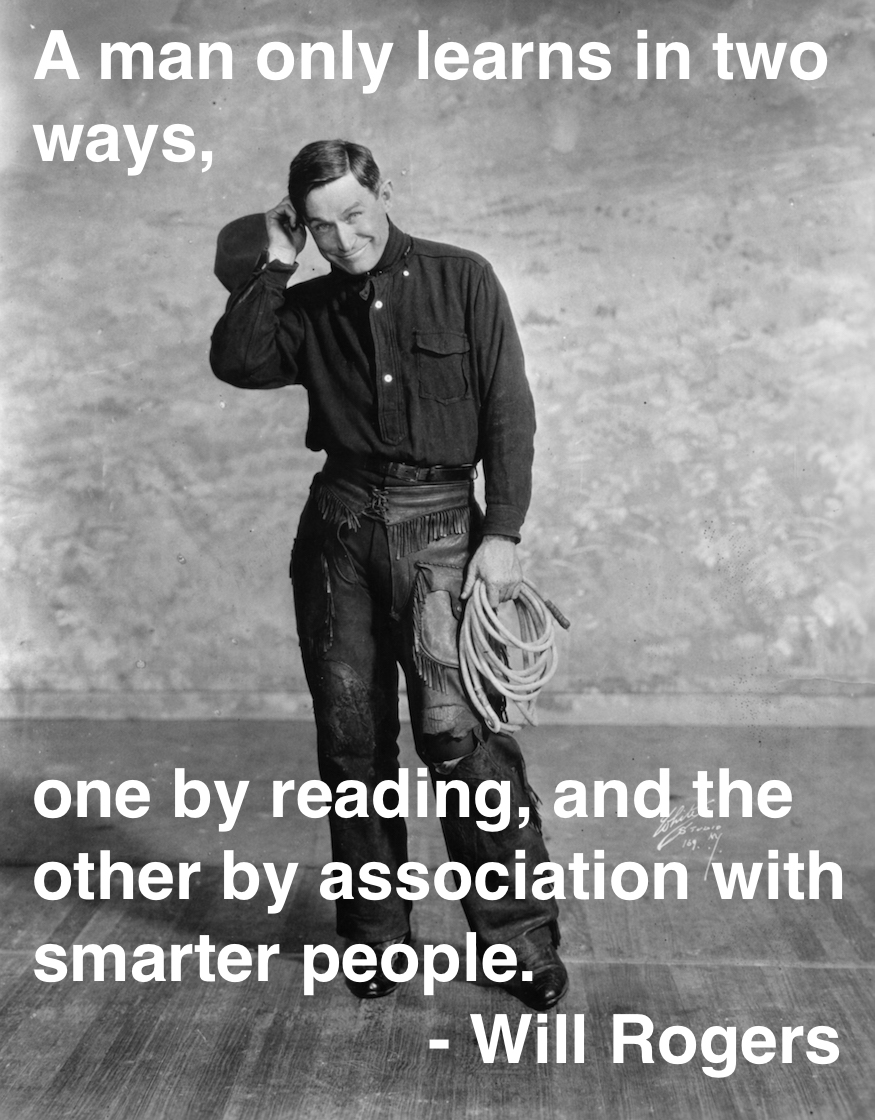 Will Rogers publicity Shot. A man only learns in two ways, one by reading, and the other by association with smarter people.