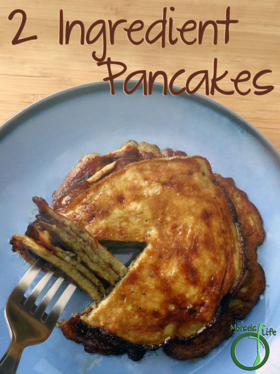 Morsels of Life - Two-Ingredient Pancakes - Try the simplest pancake recipe ever - just two (or three) ingredients and minutes from bowl to table!