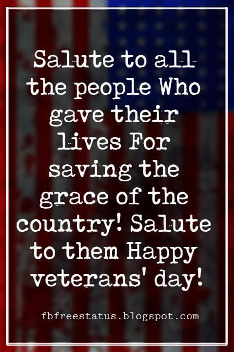 Happy Veterans Day Quotes & Happy Veterans Day Messages, Salute to all the people Who gave their lives For saving the grace of the country! Salute to them Happy veterans' day!