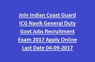 Join Indian Coast Guard ICG Navik General Duty Govt Jobs Recruitment Exam Notification 2017 Apply Online Last Date 04-09-2017