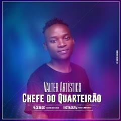 Valter Artístico - Chefe do Quarteirão [ Download] 2018