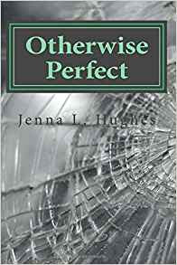 Otherwise Perfect by Jenna L. Hughes, a Review by Phil Andrews, Author of The Best Year Of Our Lives