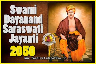 2050 Swami Dayanand Saraswati Jayanti Date & Time, 2050 Swami Dayanand Saraswati Jayanti Calendar