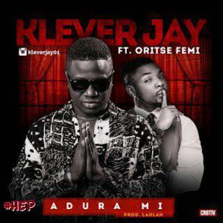 Music: Klever Jay Ft Oritse Femi - Adura Mi @kleverjay01 @oritsefemi