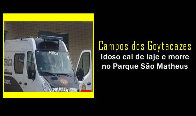 Idoso cai de laje e morre no Parque São Matheus, em Campos, RJ.