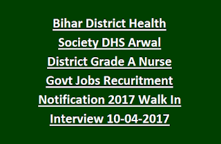Bihar District Health Society DHS Arwal District Grade A Nurse Govt Jobs Recruitment Notification 2017 Walk In Interview 10-04-2017