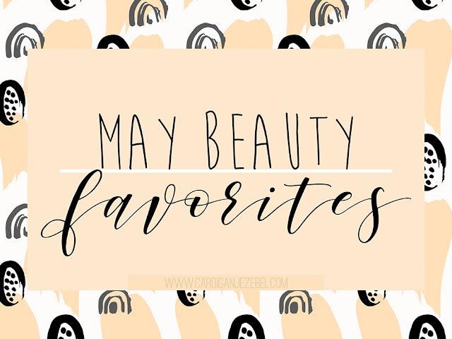 May Beauty Favorites || 2017