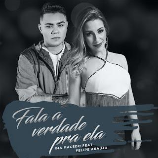 Baixar Música Fala a Verdade Pra Ela - Bia Macedo Ft. Felipe Araújo
