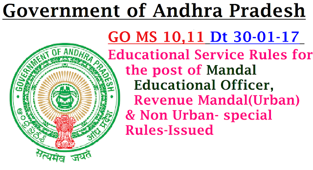 GOVERNMENT OF ANDHRA PRADESH- G.O.MS.No.10,11 School Education – Andhra Pradesh Educational Service Rules for the post of Mandal Educational Officer, Revenue Mandal - Special Rules– Andhra Pradesh Educational Service Rules for the post of Mandal Educational Officer, Revenue Mandal (Urban) – Special Rules– Issued./2017/01/gomsno10-11-dt-30-01-17-meo-service-rules-for-revenue-mandal-urban-non-urban-special-rules-issued.html