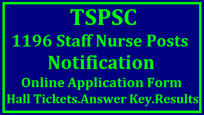 TSPSC Staff Nurse Recruitment 1196 Vacancies Qualifications Syllabus Online Application Form @tspsc.gov.in Telangana State Govt Health and Family Dept Recruitment of Staff Nurse Posts Educational Qualifications Schedule for Online Application submission at Telangana Public Service Commission official Website https://tspsc.gov.in | Schedule to Apply Online and to upload required information complete detailed Notification Download here TSPSC Staff Nurse Recruitment 2017- Staff Nurse vacancies in Telangana. Telangana Staff Nurse Recruitment Notification 2017. TSPSC issued notification for the Recruitment of 1196 Staff Nurse vacancies in DIRECTOR OF PUBLIC HEALTH & FAMILY WELFARE AND TELANGANA VAIDYA VIDHANA PARISHAD (HEALTH, MEDICAL& FAMILY WELFARE DEPARTMENT) in the state of Telangana under notification NO.57/2017 Dt . 08/11/2017. TSPSC Online application submission will be through www.tspsc.gov.in. Interested and Eligible candidates should apply online through the website www.tspsc.gov.in. Online Registration of applications will be available at TSPSC website. Application submission is from 16 November 2017 to 11 December 2017. tspsc-staff-nurse-recruitment-1196-vacancies-qualifications-syllabus-online-application-form-Hall-tickets-answer-key-results-download/2017/11/tspsc-staff-nurse-recruitment-1196-vacancies-qualifications-syllabus-online-application-form-Hall-tickets-answer-key-results-download.html