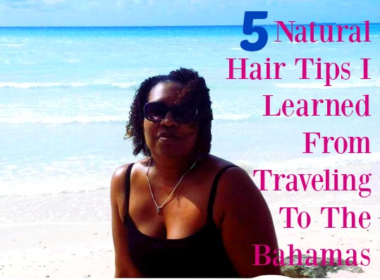 5 Natural Hair Tips I Learned From Traveling To The Bahamas