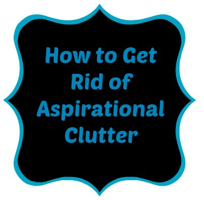 Controlling craziness how to get rid of aspirational clutter for How to get rid of clutter